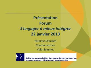 Présentation Forum S'engager à mieux intégrer 22 janvier 2013