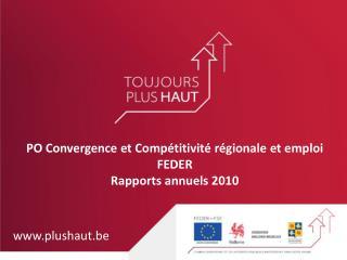 PO Convergence et Compétitivité régionale et emploi FEDER Rapports annuels 2010