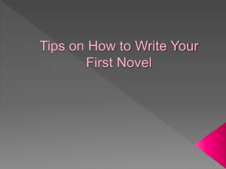 Tips on How to Write Your First Novel