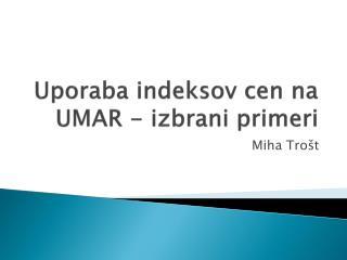 Uporaba indeksov cen na UMAR  -  izbrani primeri