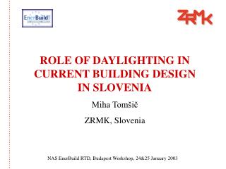 ROLE OF DAYLIGHTING IN CURRENT BUILDING DESIGN IN SLOVENIA Miha Tomšič ZRMK, Slovenia