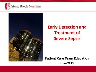 Early Detection and Treatment of  Severe Sepsis