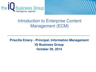 Priscilla Emery - Principal, Information Management IQ Business Group  October 29, 2014
