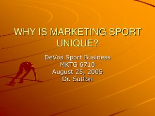 WHY IS MARKETING SPORT UNIQUE