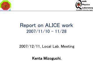 Report on ALICE work 2007/11/10 – 11/28