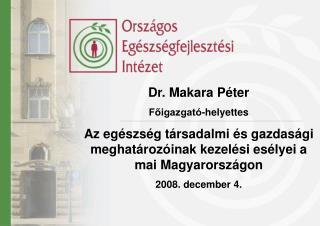 Dr. Makara Péter Főigazgató-helyettes