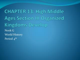 CHAPTER 13: High Middle Ages Section III Organized Kingdoms Develop