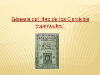 """"""" Génesis del libro de los Ejercicios Espirituales"""""""