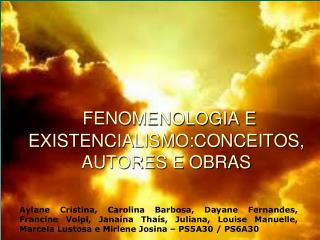 FENOMENOLOGIA E EXISTENCIALISMO:CONCEITOS, AUTORES E OBRAS