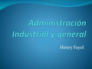 Administración Industrial y general
