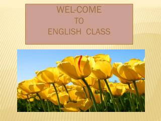 WEL-COME TO ENGLISH  CLASS