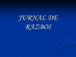 JURNAL DE RAZBOI