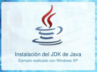Instalación del JDK de Java Ejemplo realizado con Windows XP