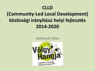 CLLD ( Community-Led  Local  Development ) közösségi irányítású helyi fejlesztés 2014-2020