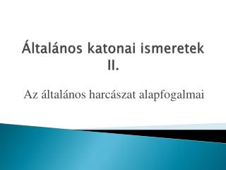 Általános katonai ismeretek II.