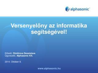 Versenyelőny  az informatika segítségével ! Előadó : Dimitrova Dessislava