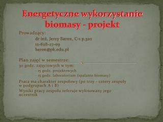 Prowadzący: dr inż. Jerzy Baron, C-1 p.320 12-628-27-09 baron@pk.pl Plan zajęć w semestrze: