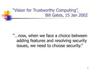 """Vision for Trustworthy Computing"",                           Bill Gates, 15 Jan 2002"