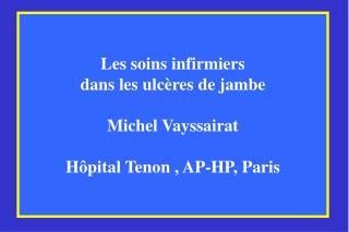 Les soins infirmiers  dans les ulc res de jambe  Michel Vayssairat  H pital Tenon , AP-HP, Paris