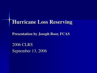 Hurricane Loss Reserving Presentation by Joseph Boor, FCAS