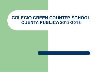 COLEGIO GREEN COUNTRY SCHOOL CUENTA PUBLICA 2012-2013