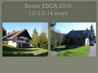Sortie ESCA 2010 12/13/14 mars