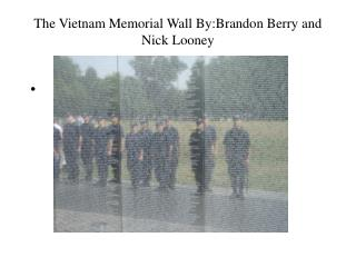 The Vietnam Memorial Wall By:Brandon Berry and Nick Looney