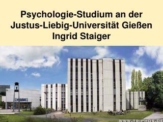 Psychologie-Studium an der  Justus-Liebig-Universität Gießen Ingrid Staiger