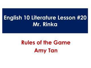 English 10 Literature  Lesson #20 Mr.  Rinka