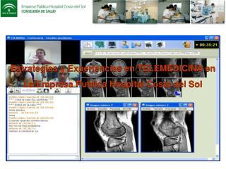Estrategias y Experiencias en TELEMEDICINA en La Empresa Publica Hospital Costa del Sol