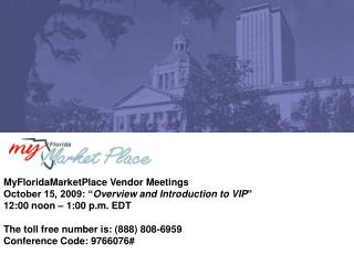 MyFloridaMarketPlace Vendor Meetings October 15, 2009: � Overview and Introduction to VIP �