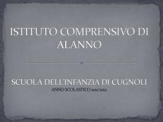 ISTITUTO COMPRENSIVO  DI ALANNO SCUOLA DELL'INFANZIA  DI  CUGNOLI ANNO SCOLASTICO 2011/2012