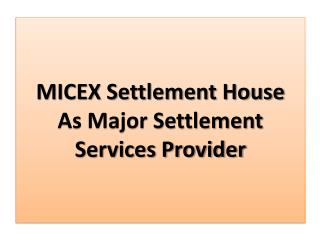 MICEX Settlement House  As Major Settlement Services Provider