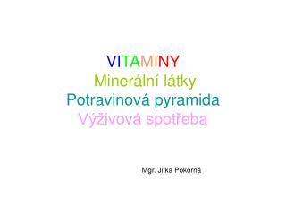 VI TA MI NY Minerální látk y Potravinová pyramida Výživová spotřeba