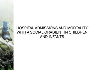 HOSPITAL ADMISSIONS AND MORTALITY WITH A SOCIAL GRADIENT IN CHILDREN AND INFANTS
