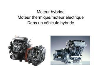 Moteur hybride Moteur thermique/moteur électrique Dans un véhicule hybride