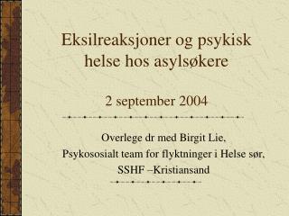 Eksilreaksjoner og psykisk helse hos asylsøkere 2 september 2004