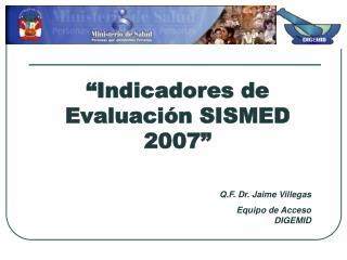 �Indicadores de Evaluaci�n SISMED 2007�