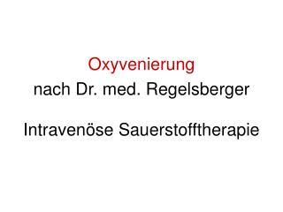 Oxyvenierung nach Dr. med. Regelsberger Intravenöse Sauerstofftherapie