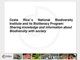 Costa Rica�s National Biodiversity Institute and its Bioliteracy Program: