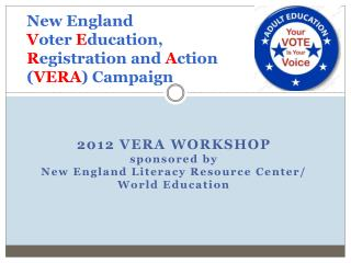 New England  V oter  E ducation,  R egistration and  A ction ( VERA ) Campaign