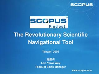The Revolutionary Scientific Navigational Tool Taiwan  2005 羅耀煒 Loh Yeow Wey Product Sales Manager