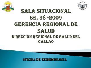 SALA SITUACIONAL SE. 38 -2009 GERENCIA REGIONAL DE SALUD direccion regional de salud del callao