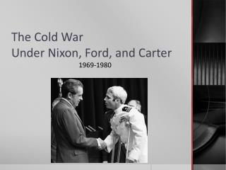 The Cold War  Under Nixon, Ford, and Carter