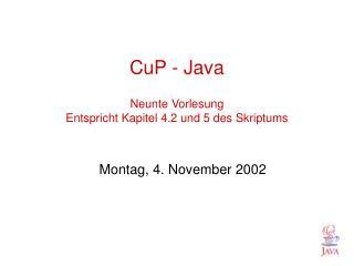 CuP - Java Neunte Vorlesung Entspricht Kapitel 4.2 und 5 des Skriptums