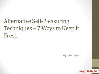 Alternative Self-Pleasuring Techniques – 7 Ways