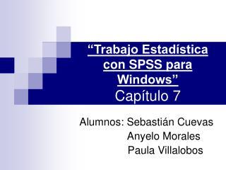 """""""Trabajo Estadística con SPSS para Windows"""" Capítulo 7"""