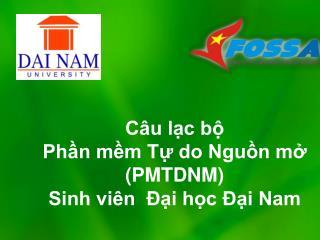 Câu lạc bộ  Phần mềm Tự do Nguồn mở (PMTDNM)  Sinh viên  Đại học Đại Nam