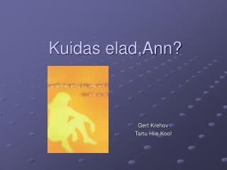 Kuidas elad,Ann