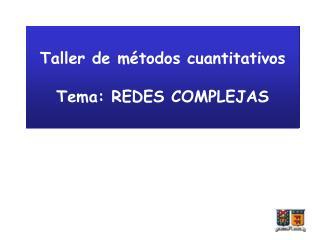 Taller de métodos cuantitativos Tema: REDES COMPLEJAS